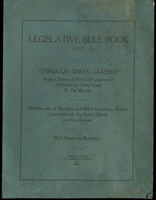 "Legislative blue book, 1917: ""Through green glasses,"" being a historical sketch of legislatures of Florida for thirty years by Pat Murphy : sketches also of members and other interesting matters connected with the state's history and government"